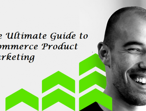 The Ultimate Guide To Ecommerce Product Marketing