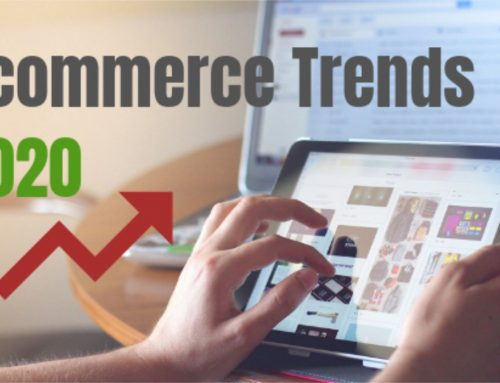 Top 10 Ecommerce Trends That Will Dominate In 2020